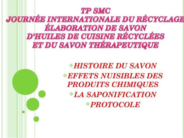 HISTOIRE  DU SAVON EFFETS NUISIBLES DES PRODUITS CHIMIQUES LA SAPONIFICATION PROTOCOLE
