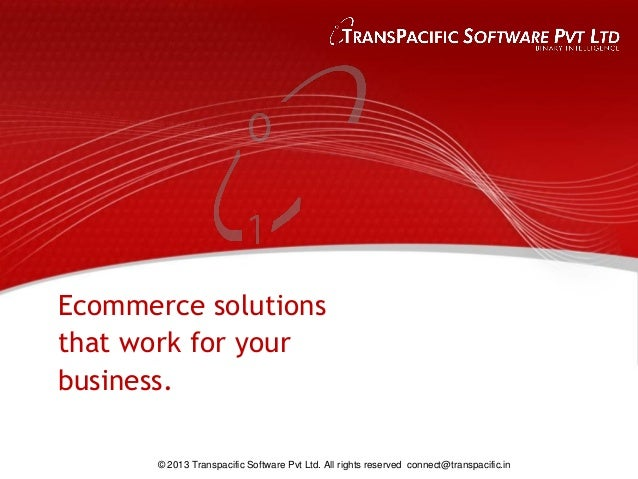 Ecommerce solutionsthat work for yourbusiness.       © 2013 Transpacific Software Pvt Ltd. All rights reserved connect@tra...