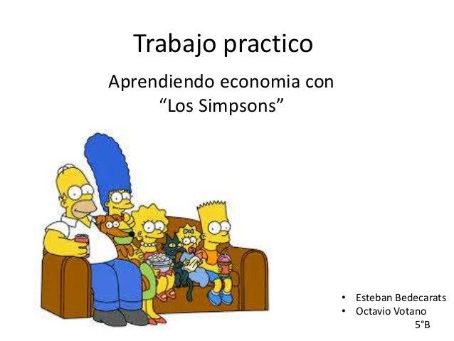 """Trabajo practicoAprendiendo economia con""""Los Simpsons""""• Esteban Bedecarats• Octavio Votano5°B"""