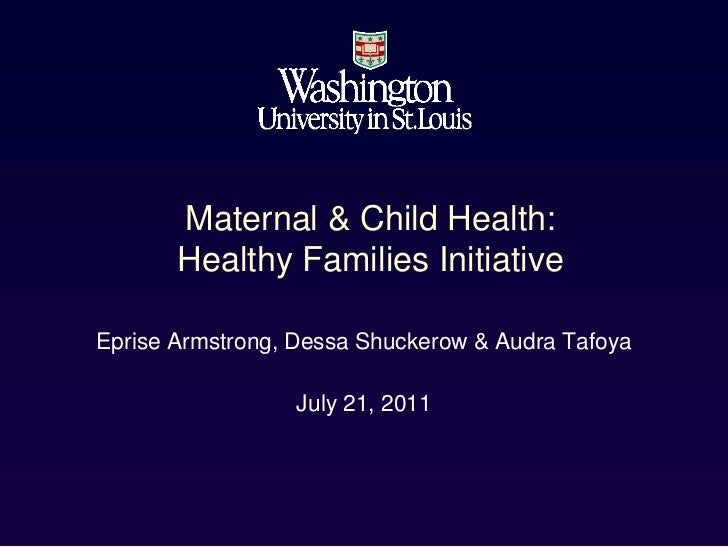 Maternal & Child Health:       Healthy Families InitiativeEprise Armstrong, Dessa Shuckerow & Audra Tafoya                ...