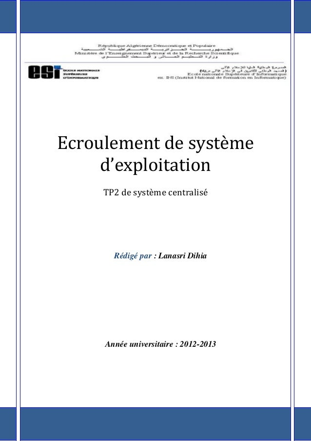 Ecroulement de système d'exploitation TP2 de système centralisé Rédigé par : Lanasri Dihia Année universitaire : 2012-2013