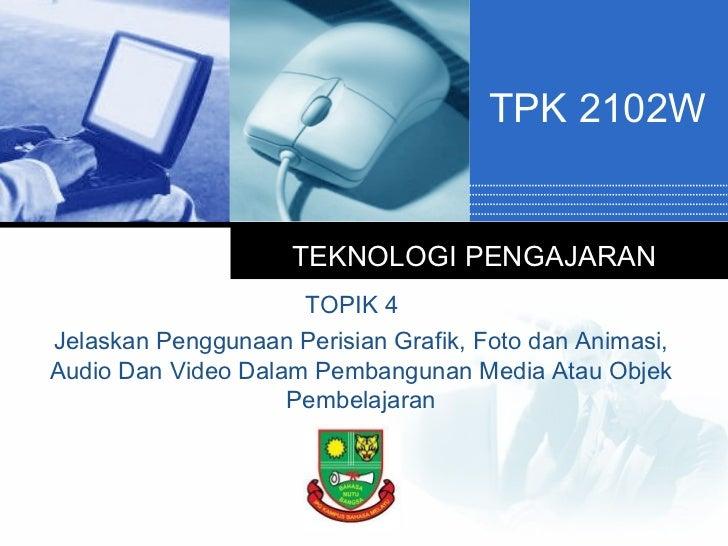 TPK 2102W                     TEKNOLOGI PENGAJARAN                     TOPIK 4Jelaskan Penggunaan Perisian Grafik, Foto da...