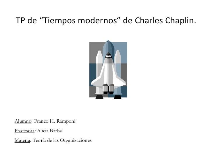 """TP de """"Tiempos modernos"""" de Charles Chaplin. Alumno : Franco H. Ramponi Profesora : Alicia Barba Materia : Teoría de las O..."""
