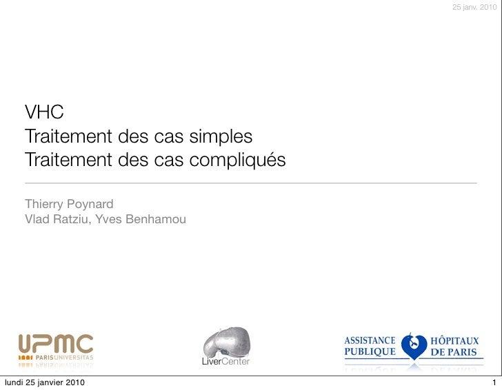 25 janv. 2010          VHC      Traitement des cas simples      Traitement des cas compliqués       Thierry Poynard      V...