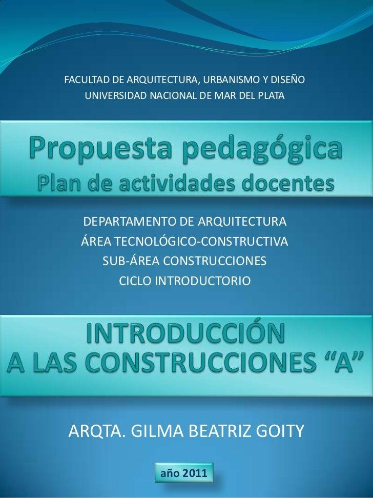 FACULTAD DE ARQUITECTURA, URBANISMO Y DISEÑO<br />UNIVERSIDAD NACIONAL DE MAR DEL PLATA<br />Propuesta pedagógicaPlan de a...