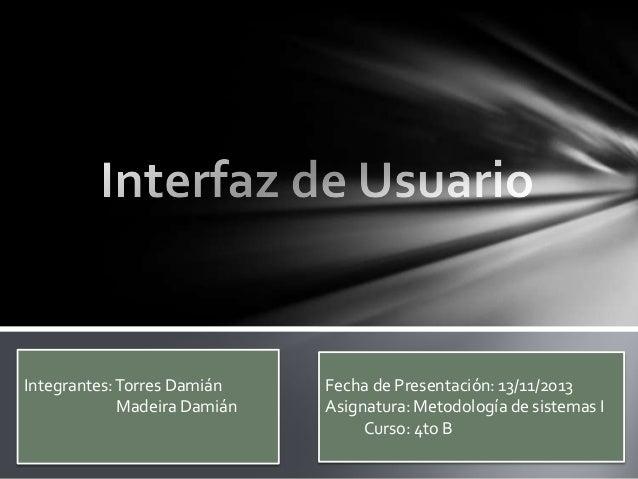 Integrantes: Torres Damián Madeira Damián  Fecha de Presentación: 13/11/2013 Asignatura: Metodología de sistemas I Curso: ...