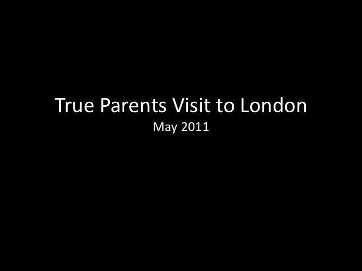 True Parents Visit to LondonMay 2011<br />