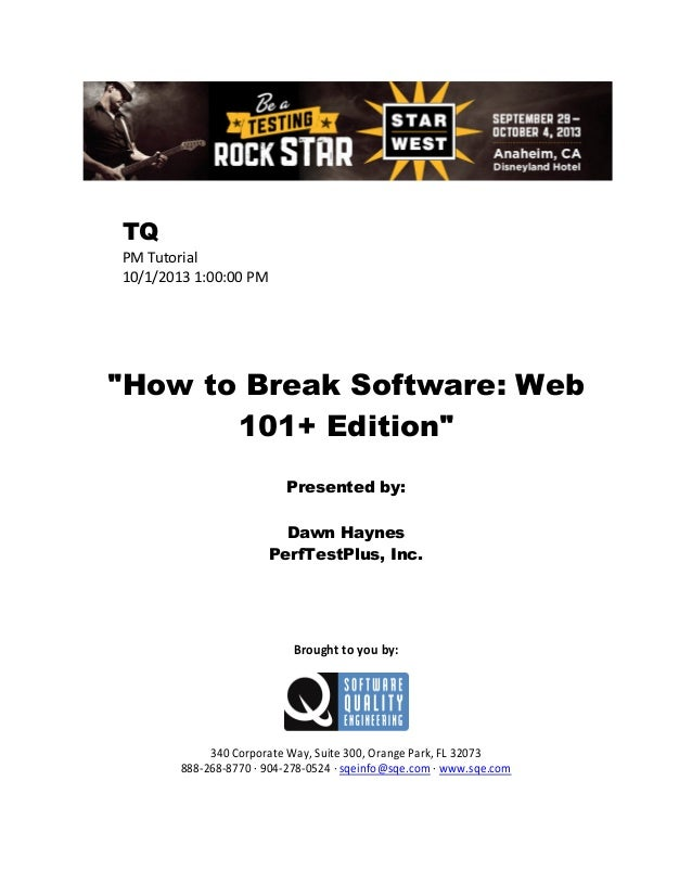 """TQ PM Tutorial 10/1/2013 1:00:00 PM  """"How to Break Software: Web 101+ Edition"""" Presented by: Dawn Haynes PerfTestPlus, Inc..."""