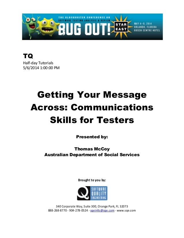 TQ Half-day Tutorials 5/6/2014 1:00:00 PM Getting Your Message Across: Communications Skills for Testers Presented by: Tho...