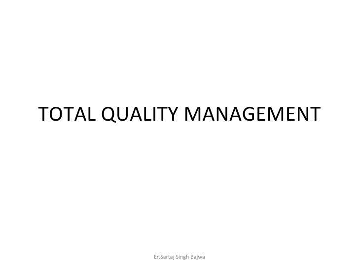 TOTAL QUALITY MANAGEMENT Er.Sartaj Singh Bajwa