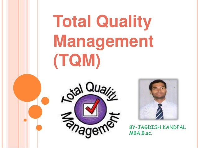 Total Quality Management (TQM) BY-JAGDISH KANDPAL MBA,B.sc.