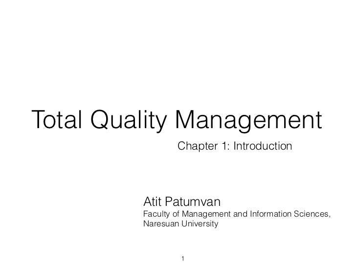 Total Quality Management                 Chapter 1: Introduction         Atit Patumvan         Faculty of Management and I...