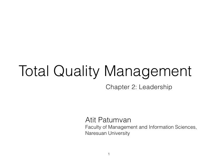Total Quality Management                 Chapter 2: Leadership         Atit Patumvan         Faculty of Management and Inf...