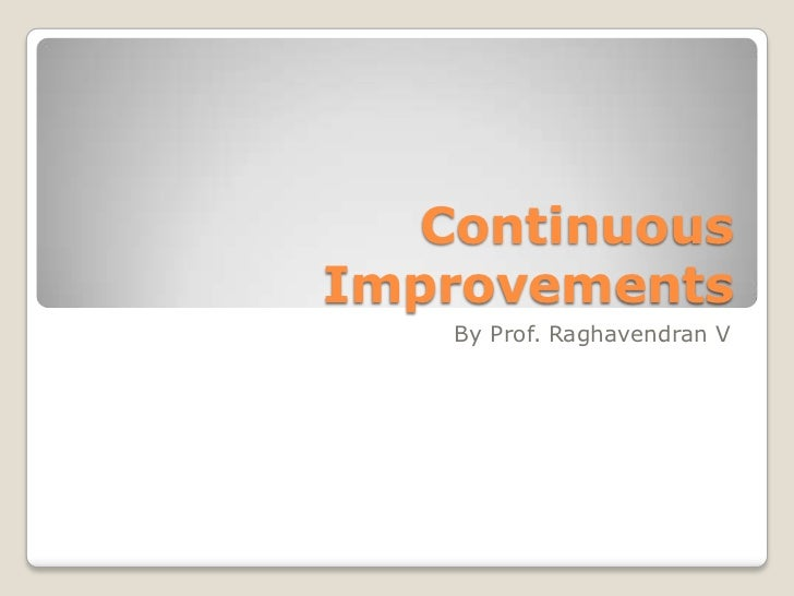 ContinuousImprovements   By Prof. Raghavendran V