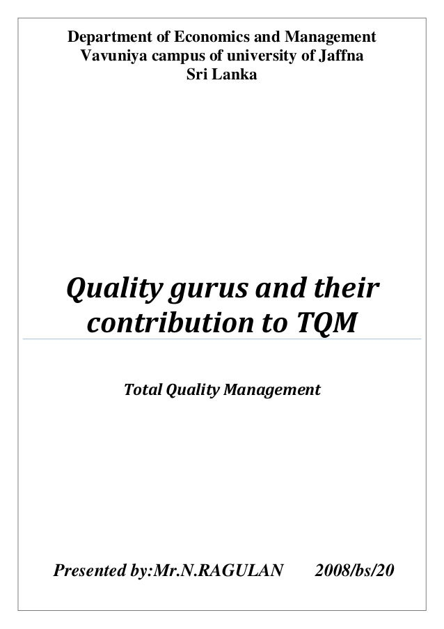 tqm gurus contributions Total quality management (tqm) total quality management, the phrase applied to quality initiatives proffered by deming and other management gurus the life and contributions of joseph m juran carlson school of management.