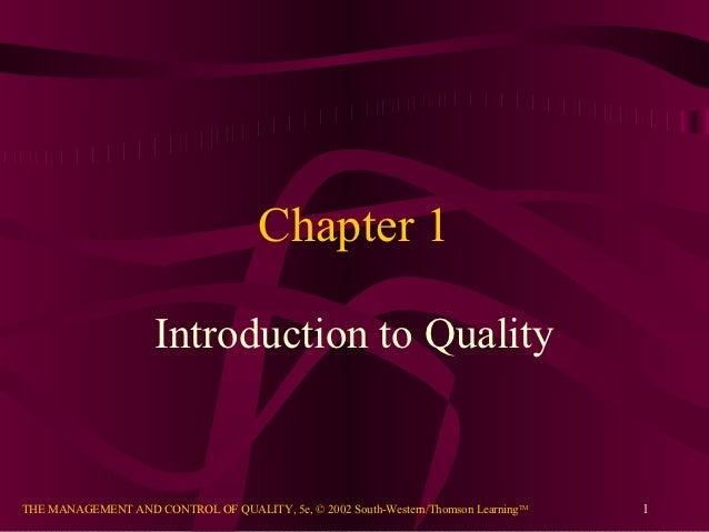 Chapter 1                     Introduction to QualityTHE MANAGEMENT AND CONTROL OF QUALITY, 5e, © 2002 South-Western/Thoms...