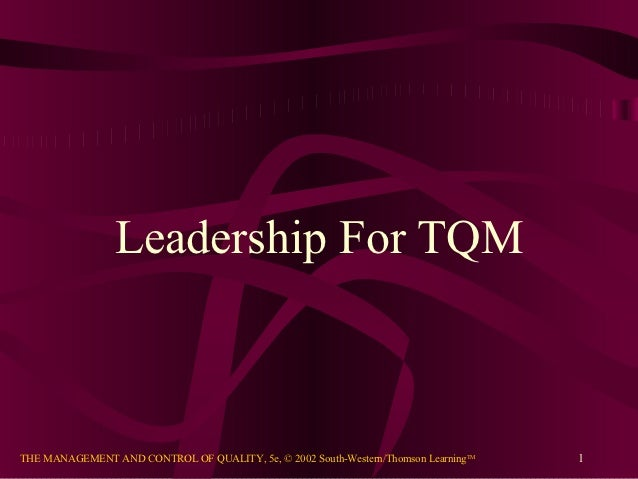 Leadership For TQMTHE MANAGEMENT AND CONTROL OF QUALITY, 5e, © 2002 South-Western/Thomson LearningTM   1