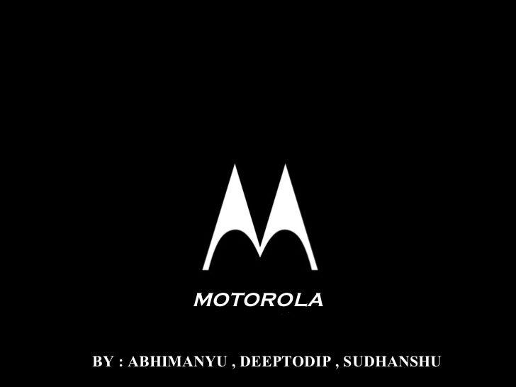 QUEST FOR QUALITY AT           MOTOROLA BY : ABHIMANYU , DEEPTODIP , SUDHANSHU