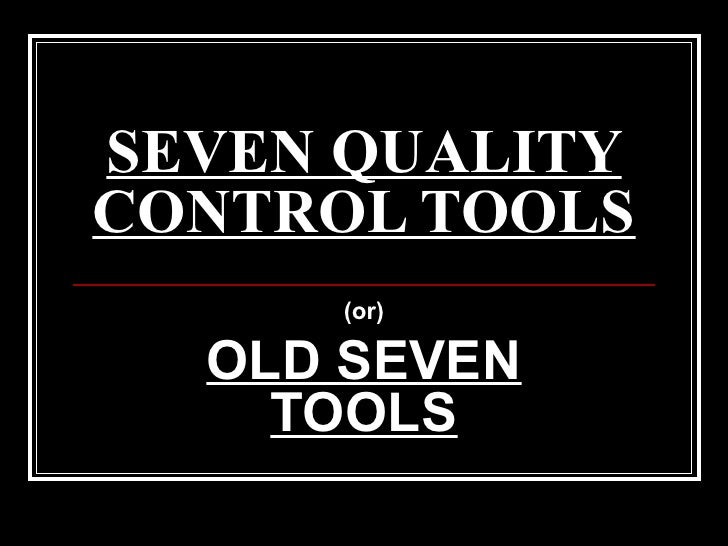 SEVEN QUALITY CONTROL TOOLS (or) OLD SEVEN TOOLS