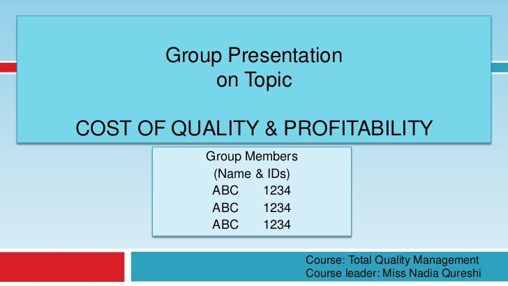 Group Presentation           on TopicCOST OF QUALITY & PROFITABILITY           Group Members            (Name & IDs)      ...