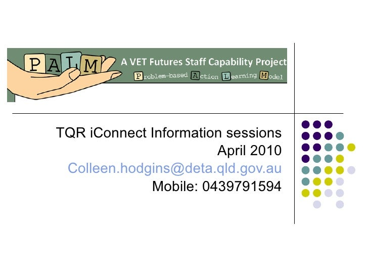 TQR iConnect Information sessions April 2010 [email_address] Mobile: 0439791594
