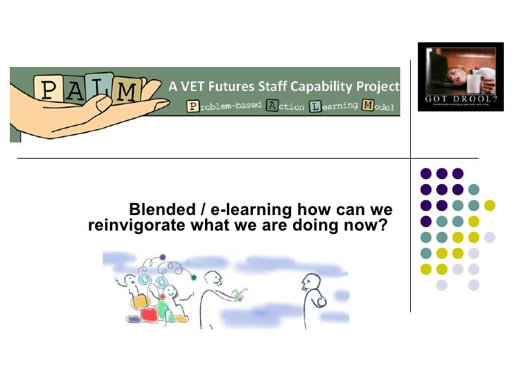 Blended / e-learning how can we reinvigorate what we are doing now?