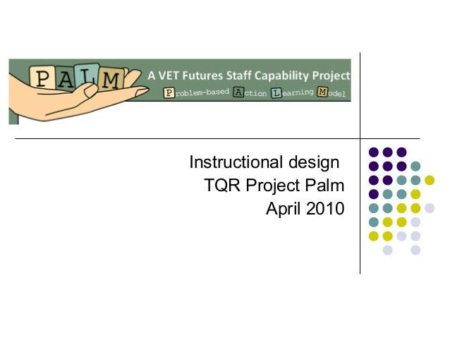 Instructional design TQR Project Palm April 2010