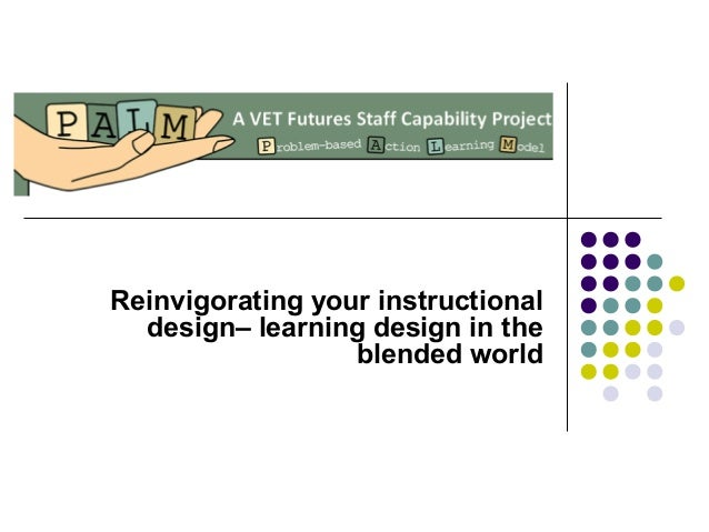 Reinvigorating your instructional design– learning design in the blended world