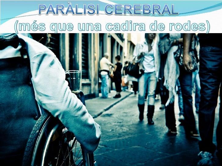  Introducció Objectius Paràlisi Cerebral Ajudes de la Generalitat Centres Com afecta a la família La nostra experiè...