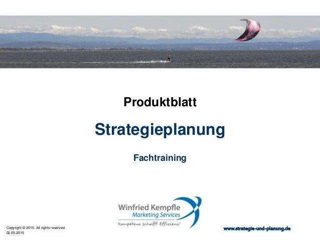 02.05.2015 Copyright © 2015. All rights reserved. www.strategie-und-planung.de Strategieplanung Produktblatt Fachtraining