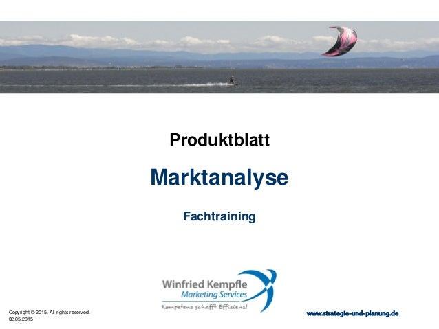 02.05.2015 Copyright © 2015. All rights reserved. www.strategie-und-planung.de Marktanalyse Produktblatt Fachtraining