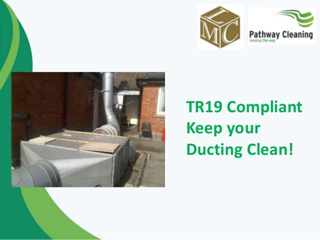 TR19 Compliant Keep your Ducting Clean!