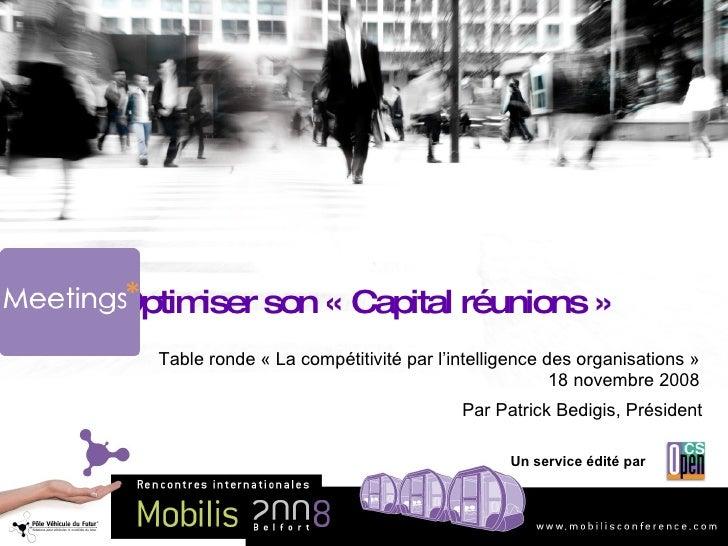 Optimiser son « Capital réunions » Table ronde « La compétitivité par l'intelligence des organisations » 18 novembre 2008 ...
