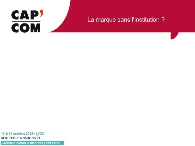 La marque sans l'institution ?  RFWREUH‡/21  RENCONTRES NATIONALES  Communication  marketing territorial