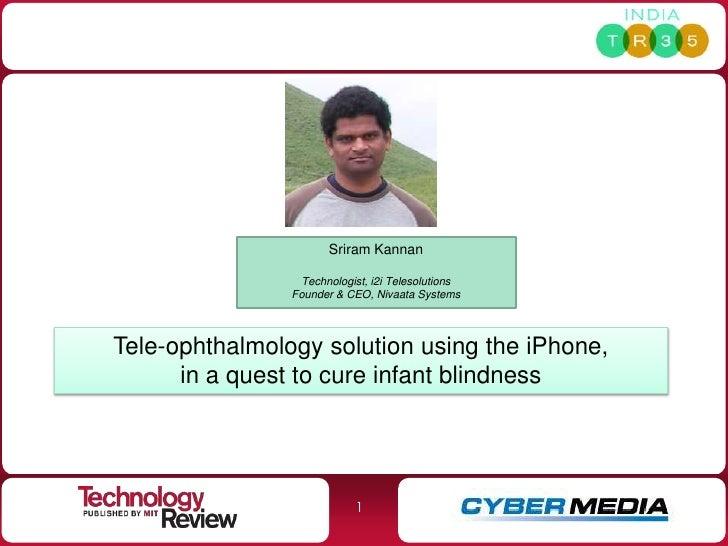 Sriram Kannan                   Technologist, i2i Telesolutions                 Founder & CEO, Nivaata Systems     Tele-op...