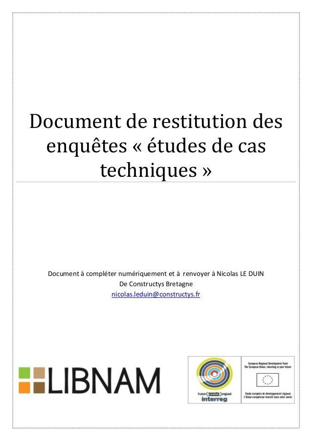 Document de restitution des enquêtes « études de cas techniques » Document à compléter numériquement et à renvoyer à Nicol...