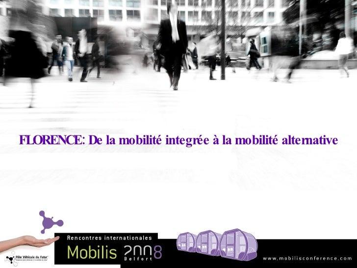 Mobilis 2008 - TR4 : FLORENCE: De la mobilité integrée à la mobilité alternative