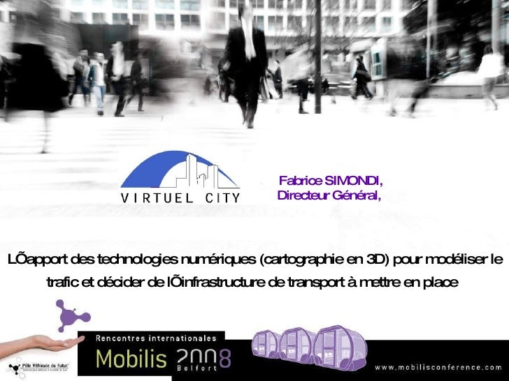 Fabrice SIMONDI, Directeur Général,  L'apport des technologies numériques (cartographie en 3D) pour modéliser le tra...