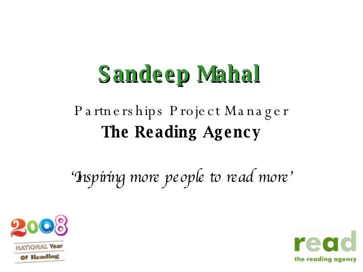 Sandeep Mahal Partnerships Project Manager The Reading Agency ' Inspiring more people to read more'