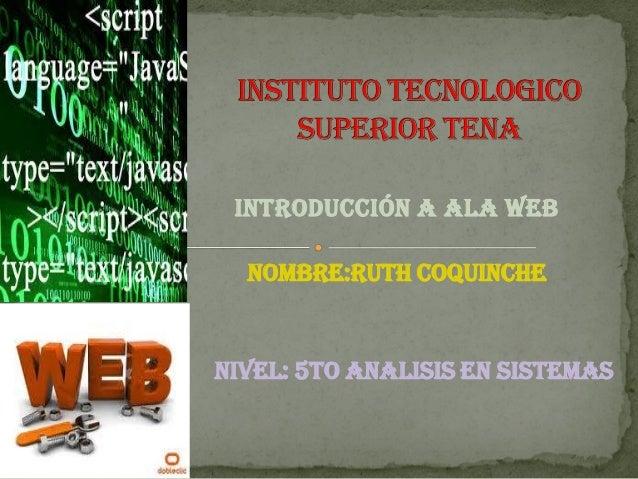 INTRODUCCIÓN A ALA WEB  NOMBRE:RUTH COQUINCHENIVEL: 5TO ANALISIS EN SISTEMAS