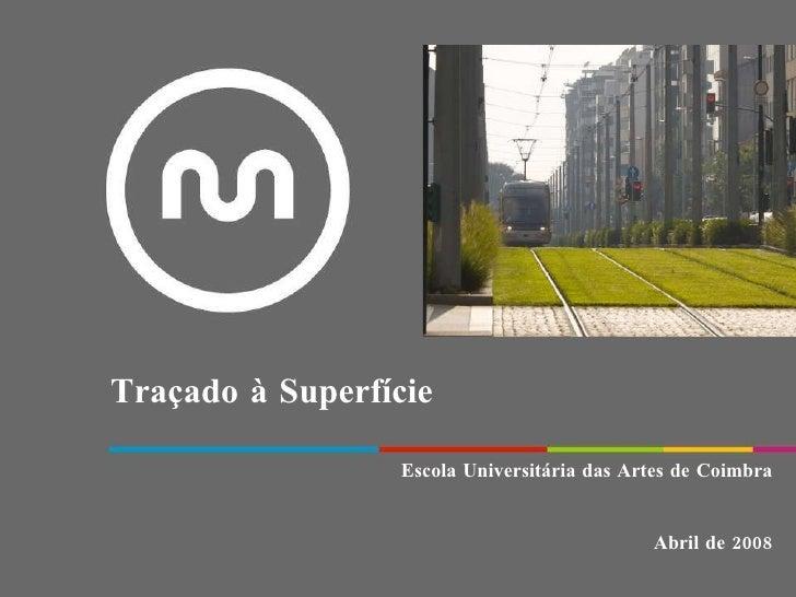 Traçado à Superfície Escola Universitária das Artes de Coimbra Abril de 2008