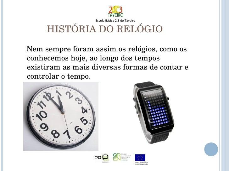 HISTÓRIA DO RELÓGIO <ul><li>Nem sempre foram assim os relógios, como os conhecemos hoje, ao longo dos tempos  existiram as...