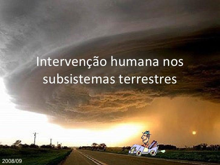 Intervenção humana nos subsistemas terrestres 2008/09