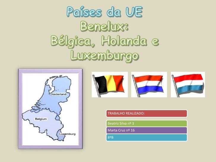 Países da UEBenelux: Bélgica, Holanda e Luxemburgo<br />