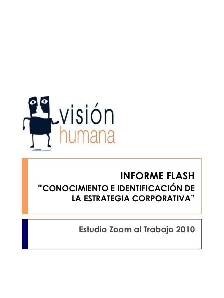 """INFORME FLASH""""CONOCIMIENTO E IDENTIFICACIÓN DE LA ESTRATEGIA CORPORATIVA""""<br />Estudio Zoom al Trabajo 2010<br />"""