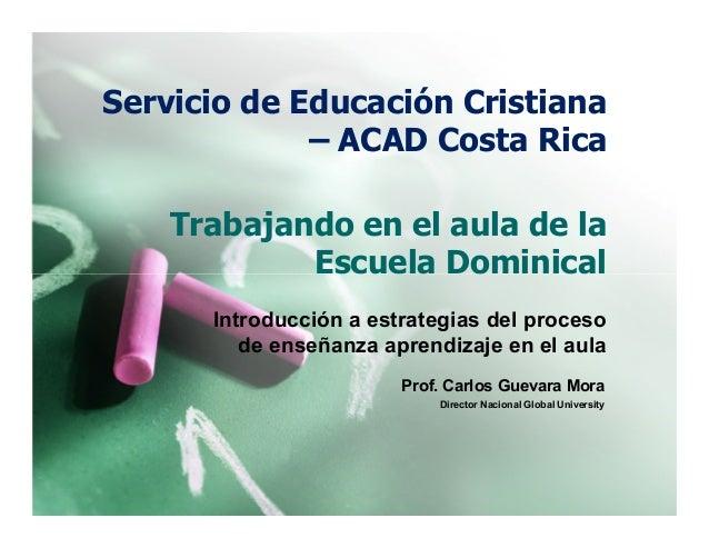 Trabajando en el aula de la Escuela Dominical Servicio de Educación Cristiana – ACAD Costa Rica Escuela Dominical Introduc...