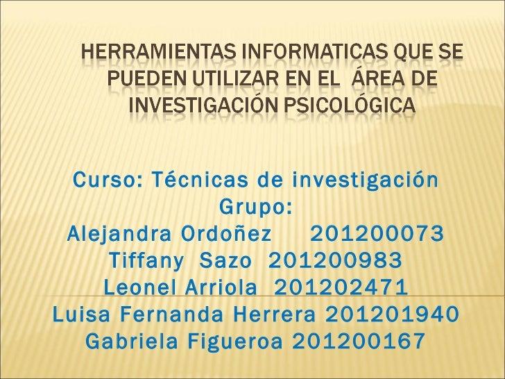 Curso: Técnicas de investigación Grupo: Alejandra Ordoñez  201200073 Tiffany  Sazo  201200983 Leonel Arriola  201202471 Lu...