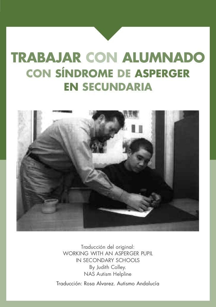 TRABAJAR CON ALUMNADO CON SÍNDROME DE ASPERGER       EN SECUNDARIA            Traducción del original:       WORKING WITH ...