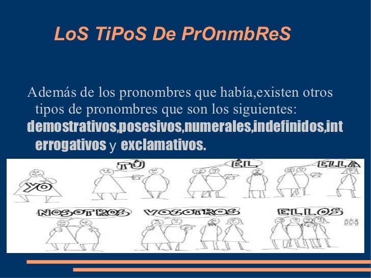 LoS TiPoS De PrOnmbReS Además de los pronombres que había,existen otros tipos de pronombres que son los siguientes: demost...
