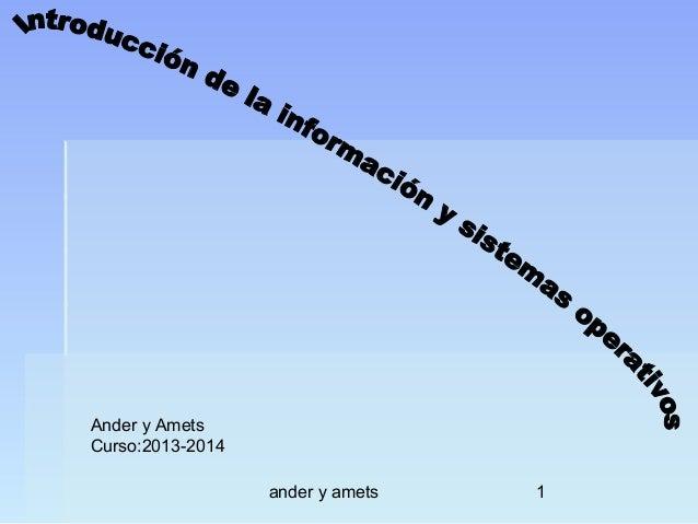 Ander y Amets Curso:2013-2014 ander y amets  1